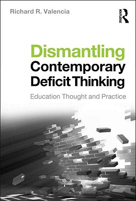 Dismantling Contemporary Deficit Thinking By Valencia, Richard R.