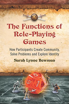 The Functions of Role-Playing Games By Bowman, Sarah Lynne